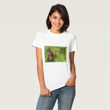 God Gives The Nuts - - Ladies Image Quote T-Shirt
