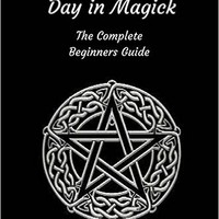 Wicca: A Year and A Day in Magick. The Complete Beginners Guide Paperback – December 9, 2015