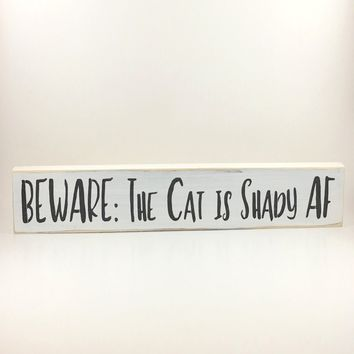 """Beware The Cat Is Shady AF"" Wooden Shelf Sitter"