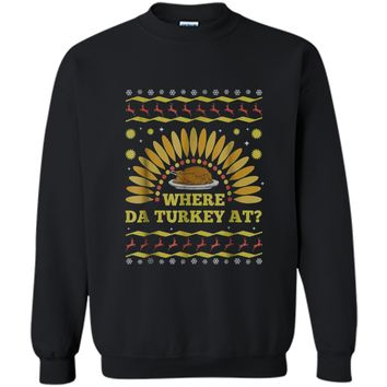 Where The Turkey At Funny Thanksgiving Ugly Sweater  Printed Crewneck Pullover Sweatshirt