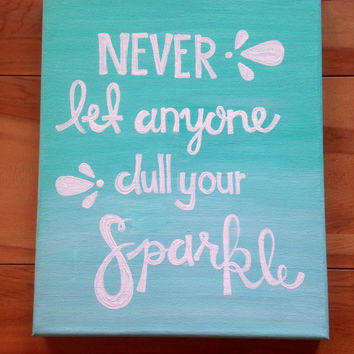 "Canvas quote ""never let anyone dull your sparkle"" 8x10 painting"
