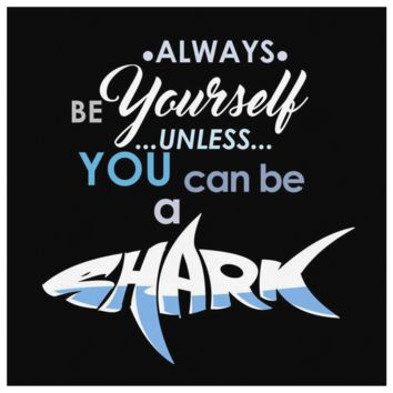 Always be Yourself Unless You Can Be a Shark Canvas