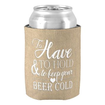 To Have To Hold To Keep Beer Cold Burlap Wedding Can Cooler