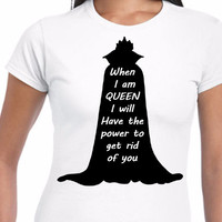 When I Am Queen I Will Have The Power To Get Rid of You Evil Queen Disney Cinderella (Multi-Color Choices)  Womens T-Shirt