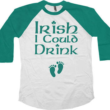 St Patrick's Day Raglan Sleeves Irish I Could Drink Shirt American Apparel St Patty's Day Pregnancy Shirt Maternity Baseball Raglan - SA569
