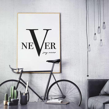 Never say never quote print black and white, Minimalist typography motivational poster, Home office wall decor, Oversized wall art printable