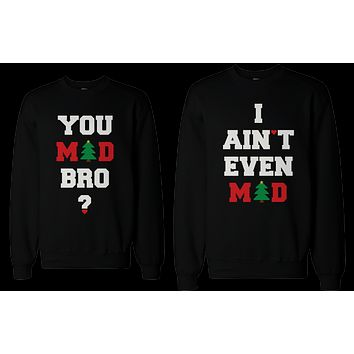 You Mad Bro I Ain't Even Mad Couple Sweatshirts Funny Graphic Sweaters