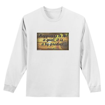 Happiness Is Not A Goal Adult Long Sleeve Shirt by TooLoud