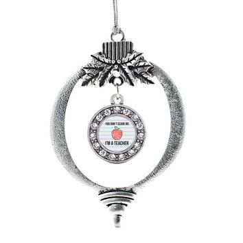 You Don't Scare Me I'm A Teacher Circle Charm Holiday Ornament