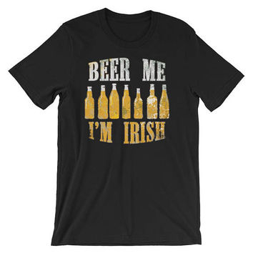 Beer me I'm IRISH - St Patrick's day t-shirt Drinking beer party