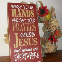 ON SALE TODAY Bathroom Decor Wash Your Hands and Say Your Prayers Cause Jesus and Germs are Everywhere Sign