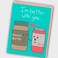 I'm Better With You - Cute I Love You Card - Peanut Butter and Jelly Card - I Love you card - Anniversary Card - Funny Love Card - Love Card