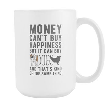 Money can't buy happiness Dogs mug - Dogs Coffee cup (15oz) White