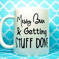 MESSY BUN GETTING STUFF DONE COFFEE MUG, Proud Supporter of Sweatpants, Lazy Day Mug, Funny Mug, Messy Hair Don't Care