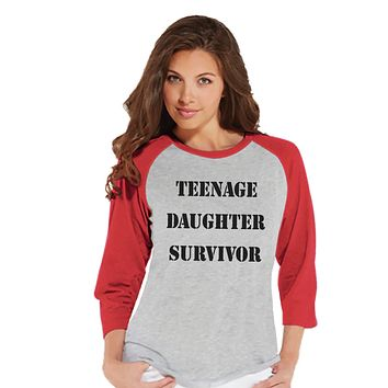Teenage Daughter Survivor - Funny Mom Shirt - Womens Red Raglan Shirt - Humorous Gift for Her - Gift for Friends - Mother's Day Gift Idea