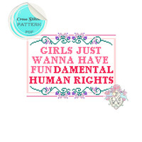 Girls Just Wanna Have Fundamental Human Rights Sampler Cross Stitch Pattern.