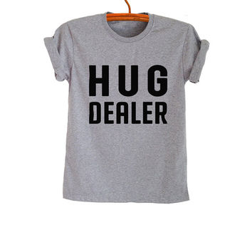 Hug Dealer Shirt T-Shirts Funny Tee Tops Trendy Womens Mens Teenager Fashion Sassy Cute Gym TreCool Instagram Youtuber Twitter Polyvore