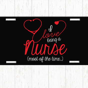 Nurse License Plate Custom Vanity Car Tags Front Tag I Love Being a Nurse Most of the Time RN LPN Stethoscope Heart Quote