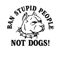 Ban Stupid People Not Dogs! - Pitbull - Vinyl Car Decal
