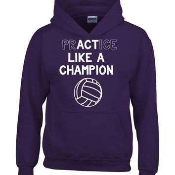 Volleyball Practice Like a Champion Act Like a Champion - Hoodie