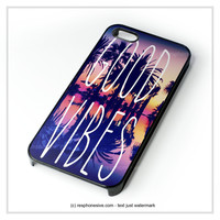 Good Vibes iPhone 4 4S 5 5S 5C 6 6 Plus , iPod 4 5  , Samsung Galaxy S3 S4 S5 Note 3 Note 4 , and HTC One X M7 M8 Case