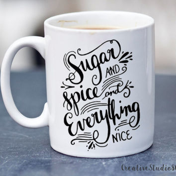 Sugar and Spice and Everything Nice - coffee mug - cute coffee cups - unique coffee mug - girly coffee cup