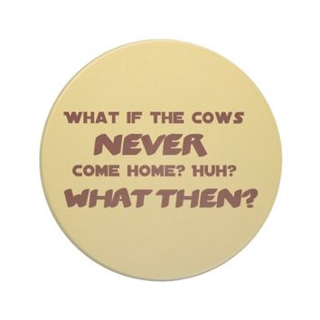 Funny What if the Cows NEVER Come Home? Drink Coaster