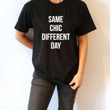 Same Chic Different Day T-Shirt Unisex with slogan women gift to her tees  for teen cute top sassy funny womens gifts joke humor quote