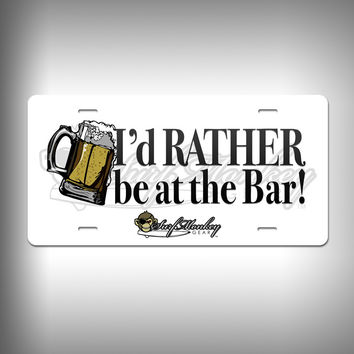 Rather be at the Bar Custom License Plate / Vanity Plate with Custom Text and Graphics Aluminum
