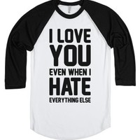 I Love You Even When I Hate Everything Else-White/Black T-Shirt