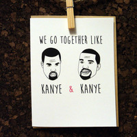 Kanye West We go together like Kanye and Kanye Card Anniversary BFF For Him Her Valentine Girlfriend Boyfriend Funny Rap Hip Hop Rapper