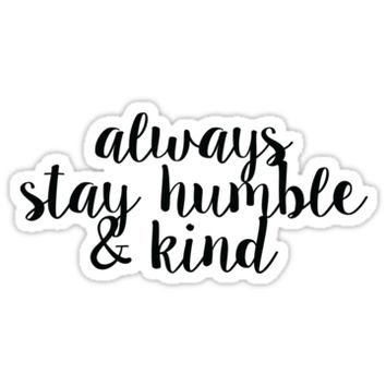 'Always Stay Humble and Kind' Sticker by feliciasdesigns