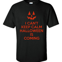 I Can't Keep Calm Halloween Is Coming Shirt. Funny, Graphic T-Shirts For All Ages. Ladies And Men's Unisex Style. Makes a Great Gift!