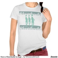 Once a Cheerleader in Sage Green T Shirts from Zazzle.com