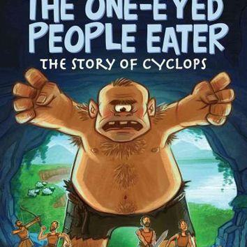 The One-Eyed People Eater: The Story of Cyclops (Ready-To-Read)