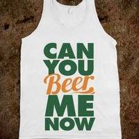 CAN YOU BEER ME NOW?
