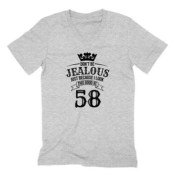 Don't be jealous just because I look this good at 58 birthday gift for friend bff mom dad grandparent  V Neck T Shirt
