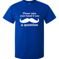 Please Raise Your Hand If You Mustache a Question Great back to School Printed Tee Unisex Ladies