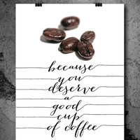 Digital Download - Typography Art, Inspirational Print - You deserve coffee - Gift Idea, Card Making, Dorm, Living Wall Decor CP-860