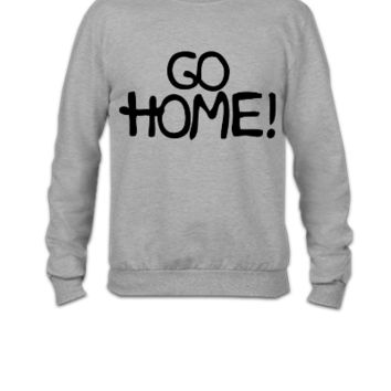 Go Home! - Crewneck Sweatshirt