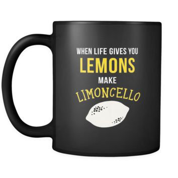 Italians When life gives you lemons make limoncello 11oz Black Mug