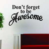 Dont Forget To Be Awesome Quote Decal Sticker Wall Vinyl Art Words Decor Gift Motivation Travel Wanderlust