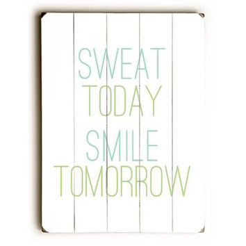 Sweat Today Smile Tomorrow Wood Sign