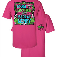 Southern Couture Funny Mom Stands for Mother Not Made of Money Girlie Bright T Shirt