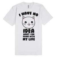 I Have No Idea What I Am Doing With My Life-Unisex White T-Shirt