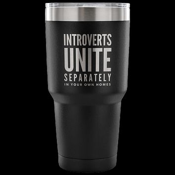 Introverts Unite Separately In Your Own Homes Tumbler Metal Mug Double Wall Vacuum Insulated Hot & Cold Travel Cup 30oz BPA Free