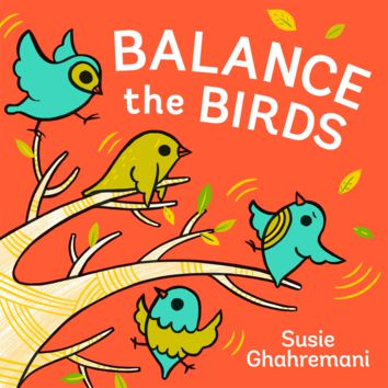 Balance the Birds by Susie Ghahremani - a picture book for toddlers about size and weight!