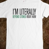 Funny 'I'm Literally Beyond Stoned Right Now' Stoner T-Shirt