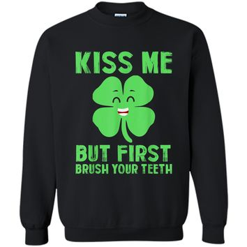 kiss me but first brush your teeth St Patrick's Day Funny T Printed Crewneck Pullover Sweatshirt