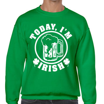 Today I'm Irish men Sweatshirt saint patricks day